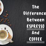 The Differences Between Espresso And Coffee