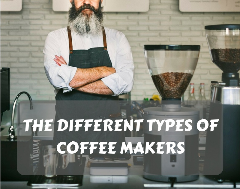 The Different Types of Coffee Makers