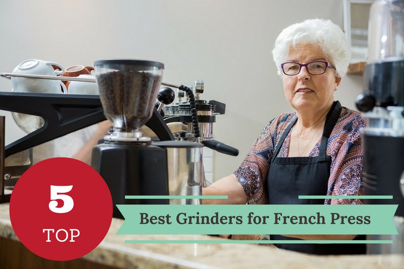 The Ultimate Guide to the Best Grinders for French Press Coffee of 2017