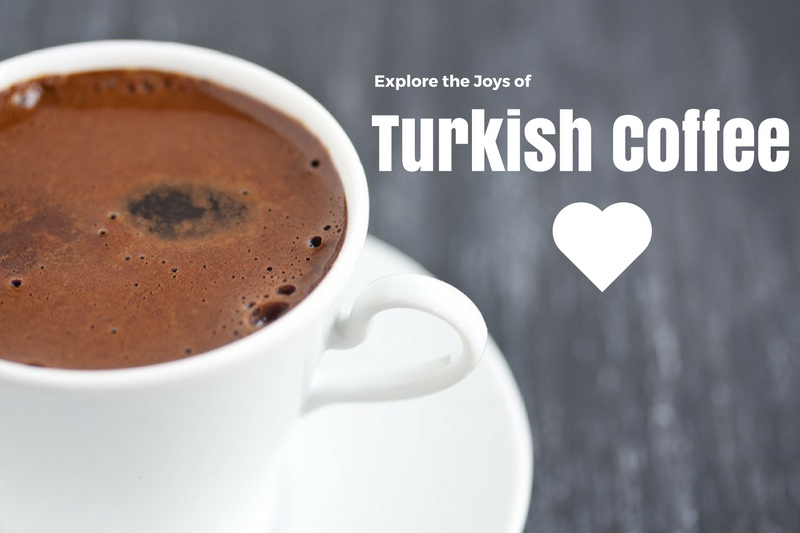 Explore the Joys of Turkish Coffee