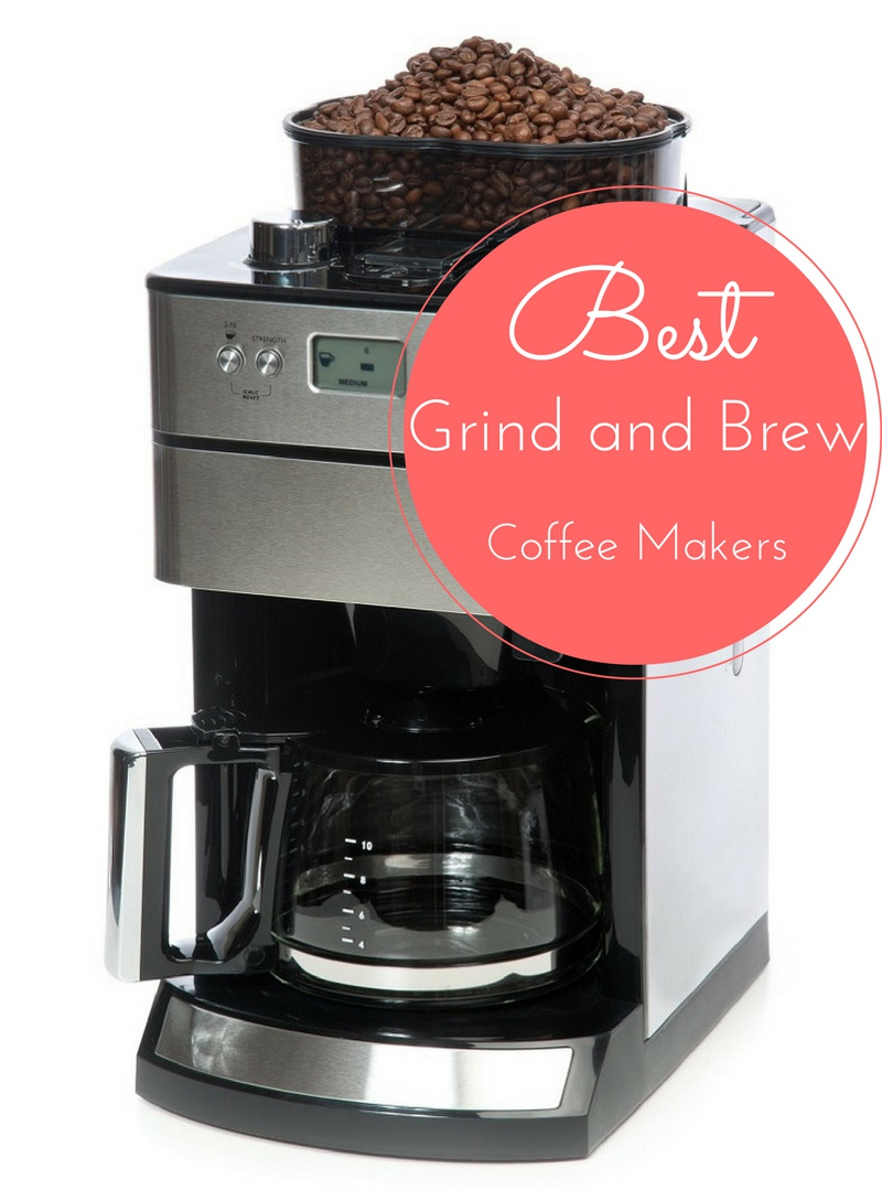Coffee Maker With Grinder Reddit : The Best of the Best Grind and Brew Coffee Makers in 2017