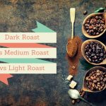Dark Roast vs Medium Roast vs Light Roast
