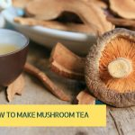 How to Make Mushroom Tea